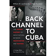 Back Channel to Cuba:The Hidden History of Negotiations between Washington and Havana