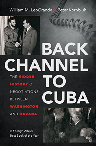 Back Channel to Cuba: The Hidden History of Negotiations between Washington and Havana