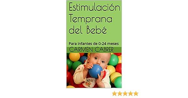 Estimulación Temprana del Bebé: Para infantes de 0-24 meses (Spanish Edition)