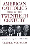 American Catholics Through the Twentieth Century, Claire E. Wolfteich, 0824519531