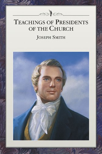 Teachings of Presidents of the Church: Joseph Smith (The Latter Day Church Of Jesus Christ)
