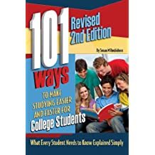 101 Ways to Make Studying Easier for College Students: What Every Student Needs to Know Explained Simply REVISED...