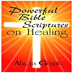 Powerful Bible Scriptures on Healing | Alicia Grant