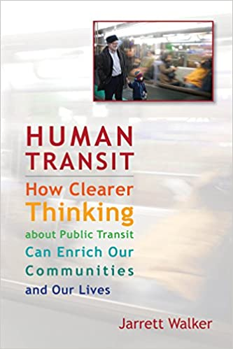 Human Transit: How Clearer Thinking about Public Transit Can ...