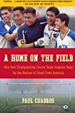 A Home on the Field: How One Championship Soccer Team Inspires Hope for the Revival of Small Town America, Paul Cuadros, 0061120286