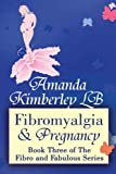 Fibromyalgia and Pregnancy: Book Three of The Fibro and Fabulous Series (Volume 3)