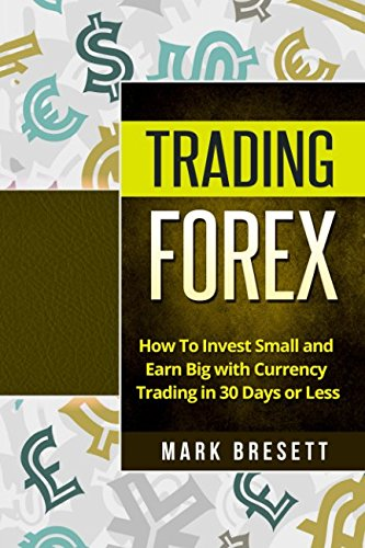 Trading Forex: How To Invest Small and Earn Big with Currency Trading in 30 Days or Less pdf