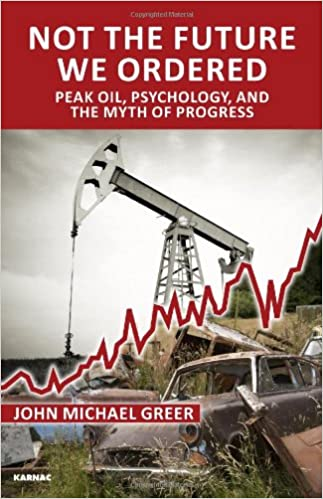 Not the Future We Ordered:  Peak Oil, Psychology,  and the Myth of  Progress