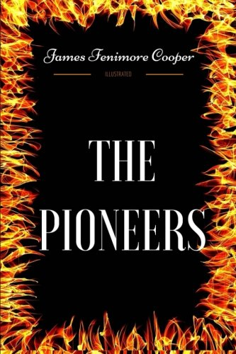 The Pioneers: By James Fenimore Cooper - Illustrated pdf epub