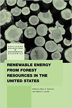 Renewable Energy from Forest Resources in the United States (Routledge Explorations in Environmental Economics)