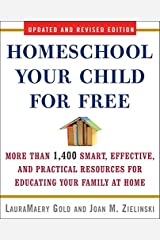 Homeschool Your Child for Free: More Than 1,400 Smart, Effective, and Practical Resources for Educating Your Family at Home Kindle Edition