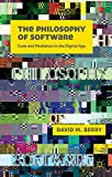 The Philosophy of Software: Code and Mediation in the Digital Age