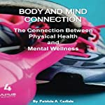 Body and Mind Connection: The Connection Between Physical Health and Mental Wellness | Patricia A. Carlisle
