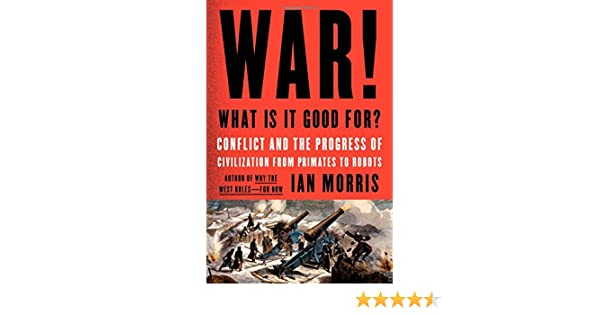 War! What Is It Good For?: Conflict and the Progress of Civilization from Primates to Robots: Amazon.es: Ian Morris: Libros en idiomas extranjeros