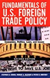 Fundamentals of U.S. Foreign Trade Policy, Second Edition: Economics, Politics, Laws, and Issues