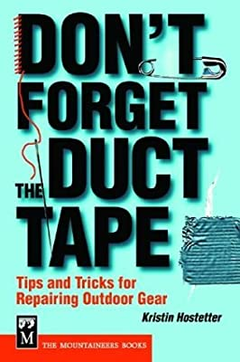 Don't Forget the Duct Tape: Tips and Tricks for Repairing Outdoor Gear by Kristin Hostetter (2003-08-02) by Mountaineers Books