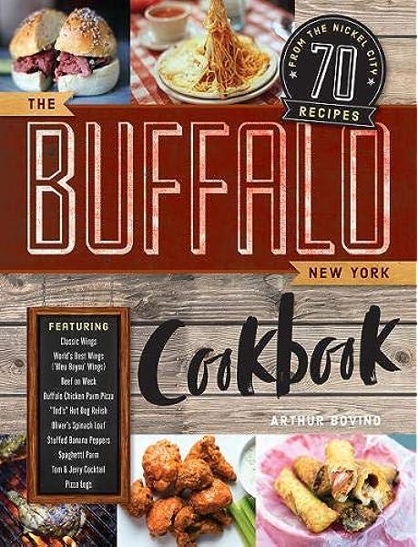 The Buffalo New York Cookbook 70 Recipes From The Nickel City Bovino Arthur 9781682683231 Amazon Com Books