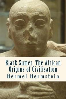 Black Sumer: The African Origins of Civilisation by [Hermstein, Hermel]