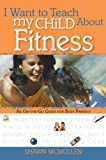 I Want to Teach My Child about Fitness, Shawn McMullen, 0784717648