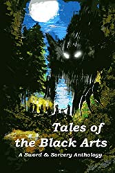Tales of the Black Arts: A Sword and Sorcery Anthology