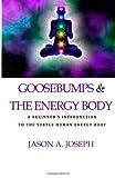 Goosebumps and the Energy Body, Jason A. Joseph, 1494771454