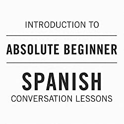 Intro to Absolute Beginner Spanish Conversation Lessons