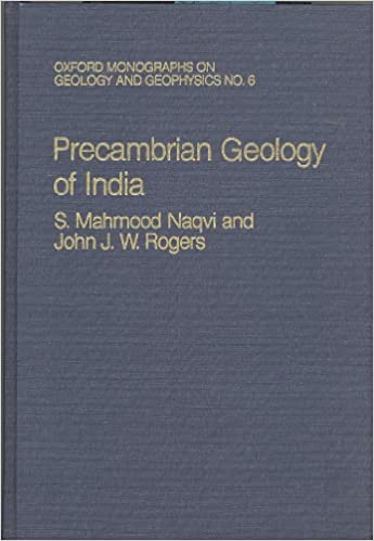 Precambrian Geology of India (Oxford Monographs on Geology