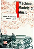 Machine Models of Music, Stephan Schwanauer, David Levitt, 0262193191