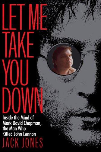 Let Me Take You Down: Inside the Mind of Mark David Chapman, the Man Who Killed John Lennon cover