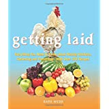 Getting Laid: Everything You Need to Know About Raising Chickens, Gardening and Preserving - with Over 100 Recipes!