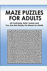 Maze Puzzles for Adults: 65 Confusing, Hard, Insane and You-Are-Not-Ready-For Puzzles for Adults and Outstanding Teens (Maze Books for Teens and Adults) Paperback