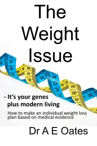 The Weight Issue: -It's your genes plus modern living. How to make an individual weight loss plan based on medical evidence pdf