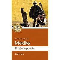 Mexiko: Ein Länderporträt (Diese Buchreihe wurde ausgezeichnet mit dem ITB-Bookaward 2014)