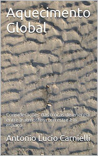 Aquecimento Global: Considerações das trocas de energia entre a atmosfera terrestre e o espaço (Portuguese Edition)