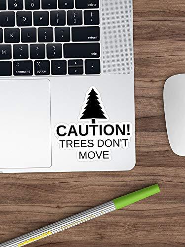 Caution! Trees Don't Move! Sticker Vinyl Decal for Cars, Trucks, Water Bottle, Fridge, Laptops (Longest Side 3