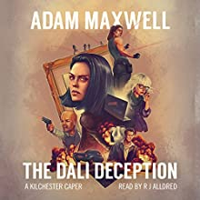 The Dali Deception: A Kilchester Caper, Book 1 Audiobook by Adam Maxwell Narrated by R J Alldred