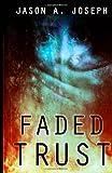 Faded Trust, Jason A. Joseph, 1494458705