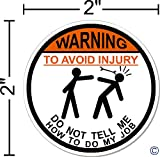 """WARNING To Avoid Injury Do Not Tell Me How To Do My Job ©, I Make Decals™, IMakeDecalsforYou 2"""" circle Hard Hat vinyl decal car sticker Do Not Tell Me How To Do My Job"""