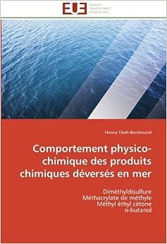 Comportement physico-chimique des produits chimiques déversés en mer: Diméthyldisulfure Méthacrylate de méthyle Méthyl éthyl cétone n-butanol (Omn.Univ.Europ.)