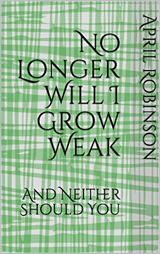 #freebooks – No Longer Will I Grow Weak: And Neither Should You Free, Offer Expires May 6th 2018