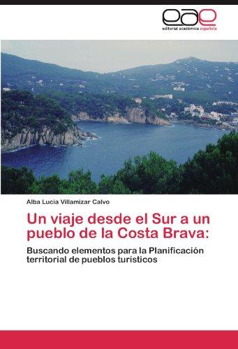 Un viaje desde el Sur a un pueblo de la Costa Brava:: Buscando elementos para la Planificación territorial de pueblos turísticos (Spanish Edition) ()