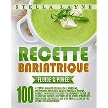 Recette Bariatrique: FLUIDE & PURÉE - 100 recettes uniques pour les régimes de fluides, de purées et de régime d'aliments mous pour les phases I à IV d'un ... post opératoire bariatrique (French Edition)