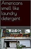Americans smell like laundry detergent