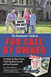 The Homeowner's Guide to For Sale By Owner: Everything You Need to Know to Sell Your Home Yourself and Save Thousands