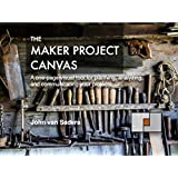 The Maker Project Canvas: A one-page visual tool for planning, analyzing, and communicating your projects.