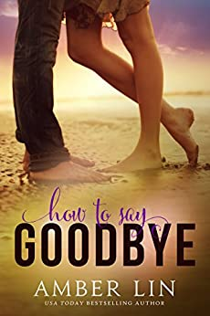 How to Say Goodbye: A New Adult Romance Novel by [Lin, Amber]