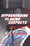 img - for Apprehending Fleeing Suspects: Suspect Tactics And Perimeter Control book / textbook / text book