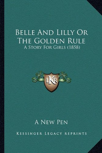 Download Belle And Lilly Or The Golden Rule: A Story For Girls (1858) PDF