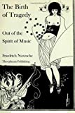 The Birth of Tragedy Out of the Spirit of Music, Friedrich Wilhelm Nietzsche, 1478256559