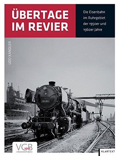 Übertage im Revier: Die Eisenbahn im Ruhrgebiet der 1950er und 1960er Jahre